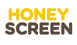 HONEY SCREEN